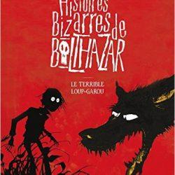 histoires-bizarres-de-balthazar-le-terrible-loup-garou