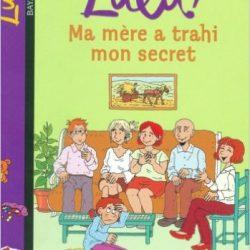 C'est la vie Lulu Tome 12 Ma mère a trahi mon secret