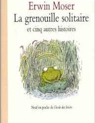 La grenouille solitaire et cinq autres histoires