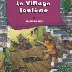 Le Village fantôme jacques plante