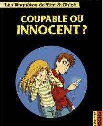 Les enquêtes de Tim et Chloé Coupable ou INNOCENT