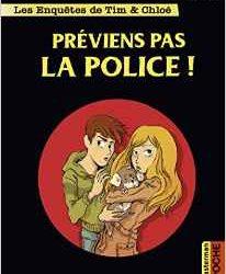 Les enquêtes de Tim et Chloé Préviens pas la POLICE !