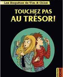 Les enquêtes de Tim et Chloé Touchez pas au TRÉSOR !
