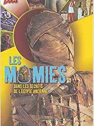 Les momies dans les secrets de l'Egypte ancienne.