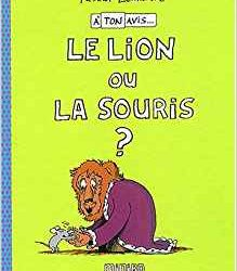 A ton avis, le lion ou la souris