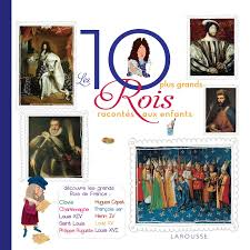 Les 100 plus grands rois de France racontés aux enfants