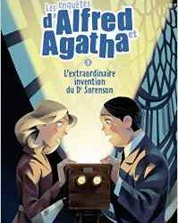 les enquêtes d'Alfred et Agatha l'extraordinaire invention du docteur Sorenson