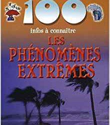 100 infos à connaître Les phénomènes extrêmes