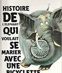 Histoire de l'éléphant qui voulait se marier avec une bicyclette